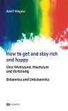 How to get and stay rich and happy